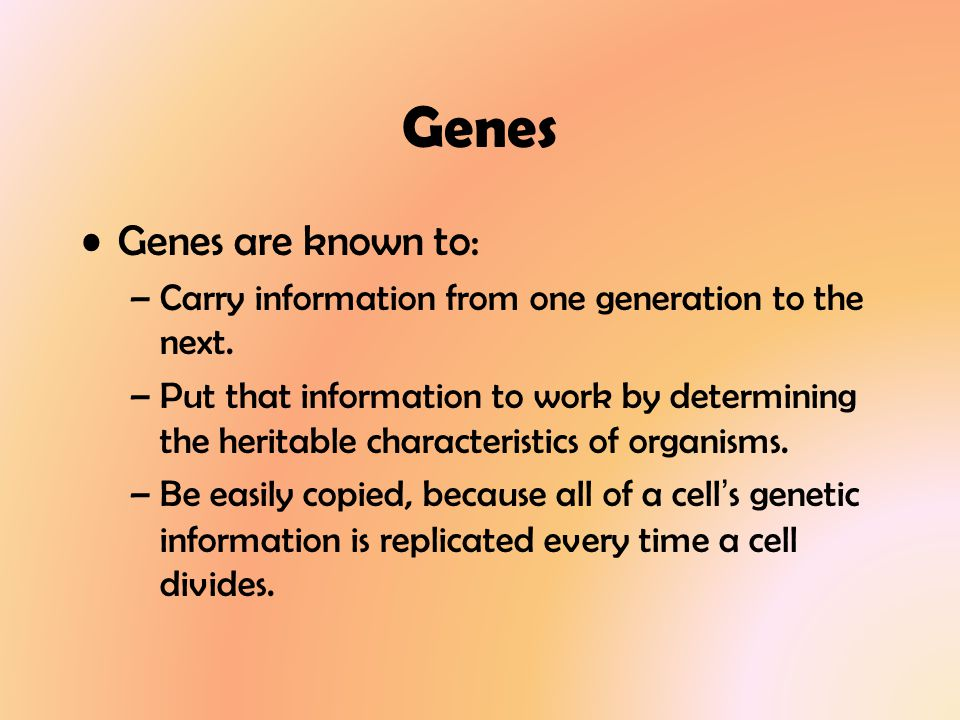 Genes Genes are known to: –Carry information from one generation to the next.
