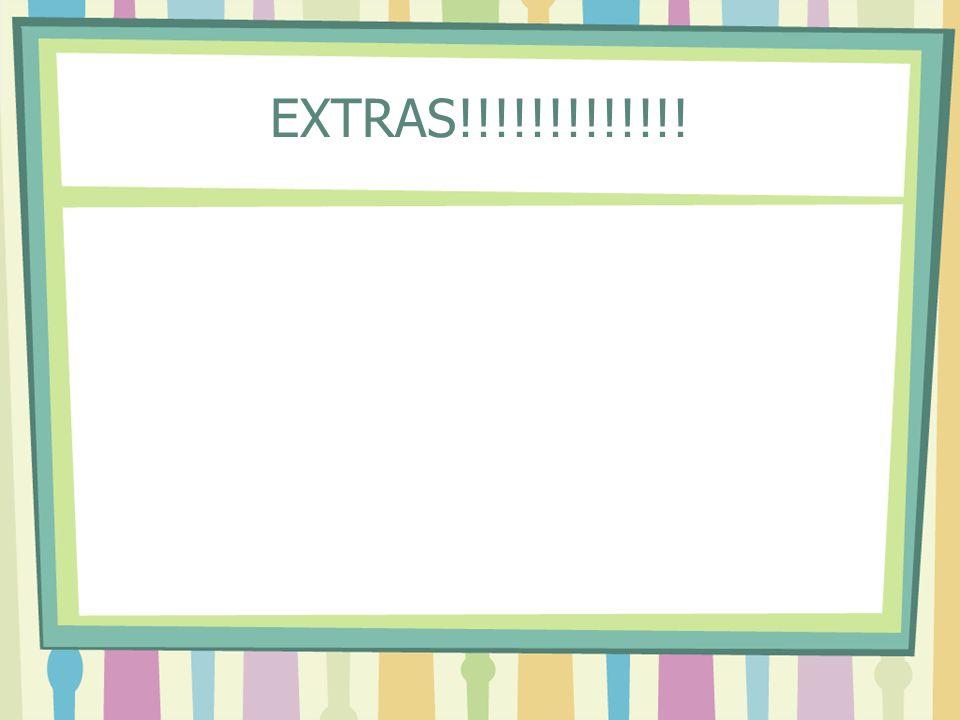 EXTRAS!!!!!!!!!!!!!