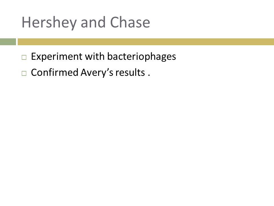 Hershey and Chase  Experiment with bacteriophages  Confirmed Avery's results.