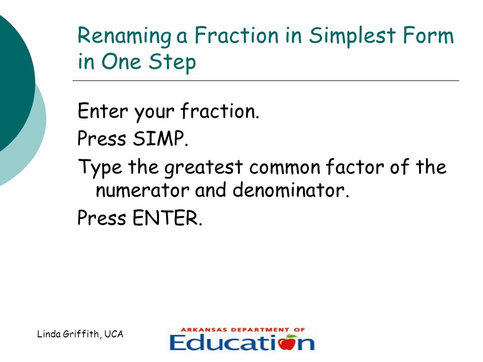 Renaming a Fraction in Simplest Form in One Step Enter your fraction.