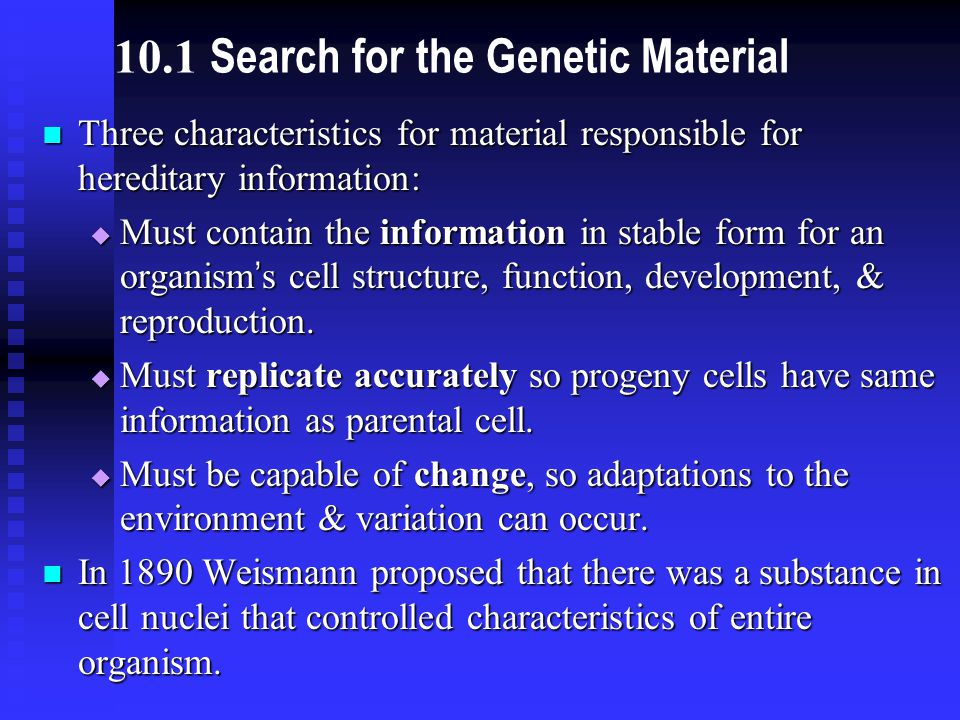 Three characteristics for material responsible for hereditary information: Three characteristics for material responsible for hereditary information:  Must contain the information in stable form for an organism ' s cell structure, function, development, & reproduction.