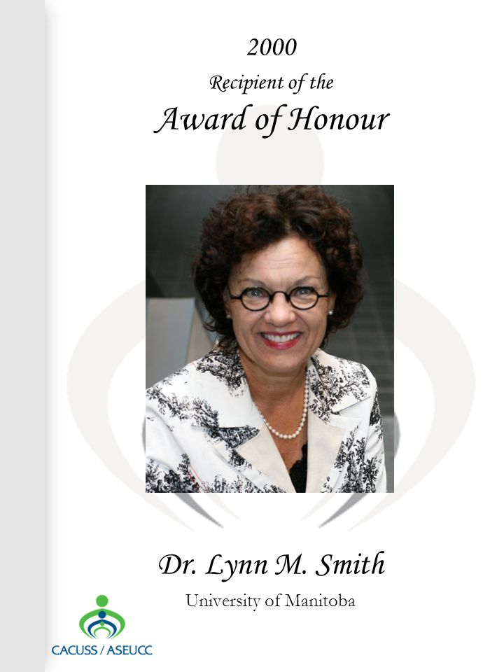 2000 Recipient of the Award of Honour Dr. Lynn M. Smith University of Manitoba