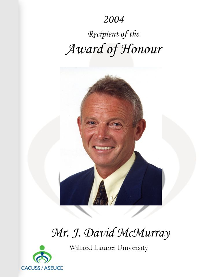2004 Recipient of the Award of Honour Mr. J. David McMurray Wilfred Laurier University