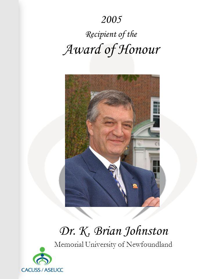 2005 Recipient of the Award of Honour Dr. K. Brian Johnston Memorial University of Newfoundland