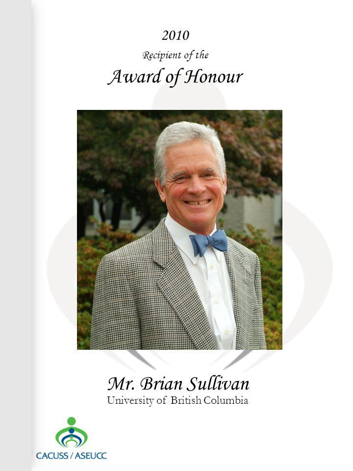 2010 Recipient of the Award of Honour Mr. Brian Sullivan University of British Columbia