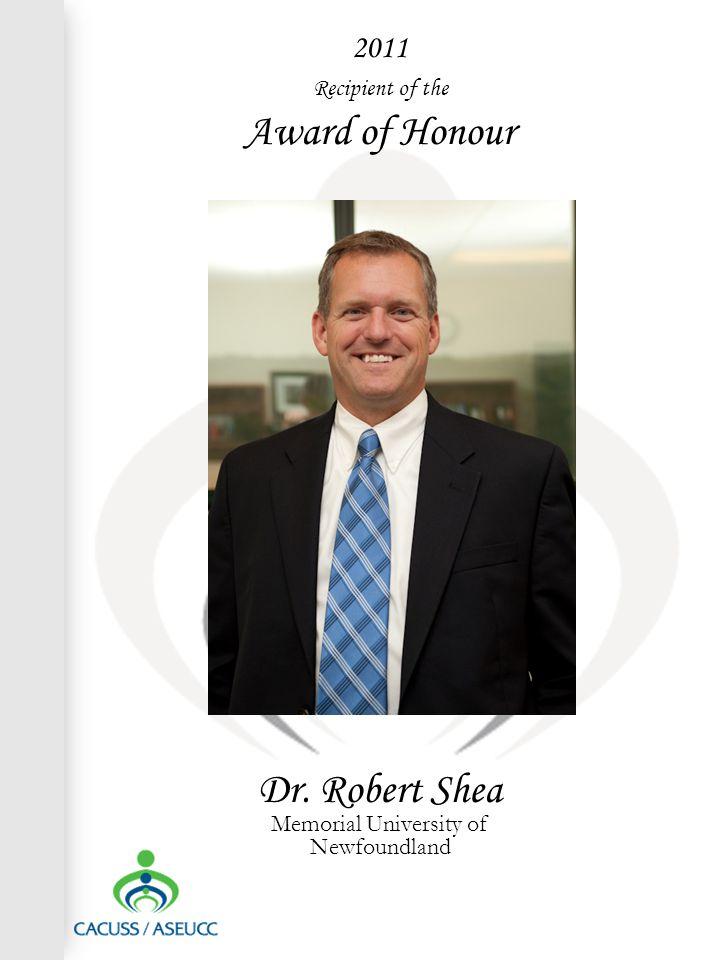 2011 Recipient of the Award of Honour Dr. Robert Shea Memorial University of Newfoundland