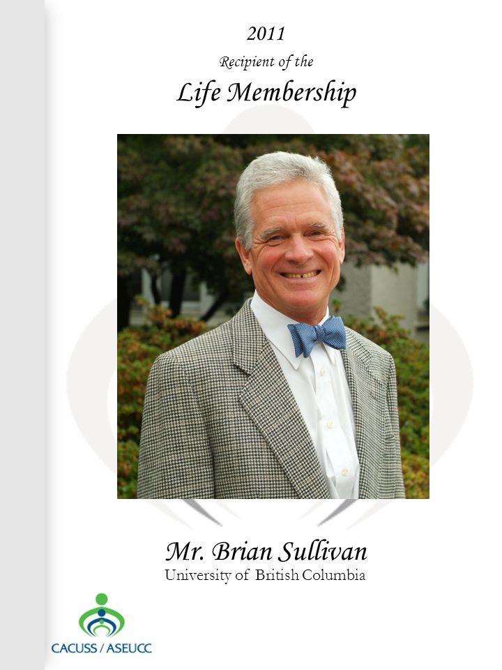 2011 Recipient of the Life Membership Mr. Brian Sullivan University of British Columbia