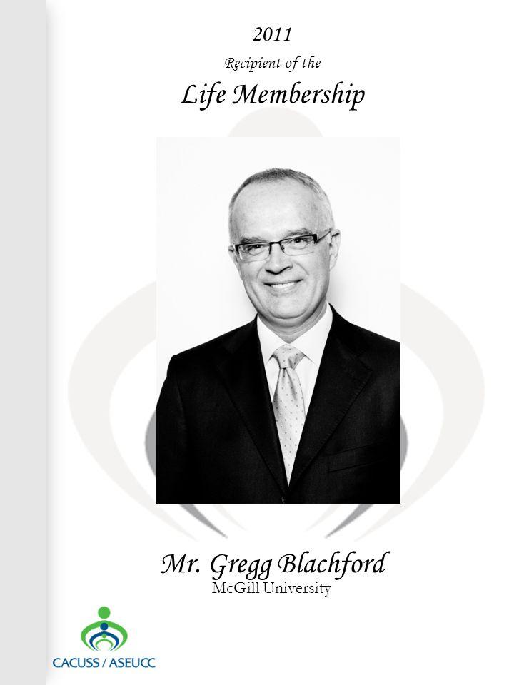 2011 Recipient of the Life Membership Mr. Gregg Blachford McGill University