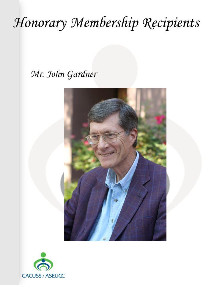 Honorary Membership Recipients Mr. John Gardner