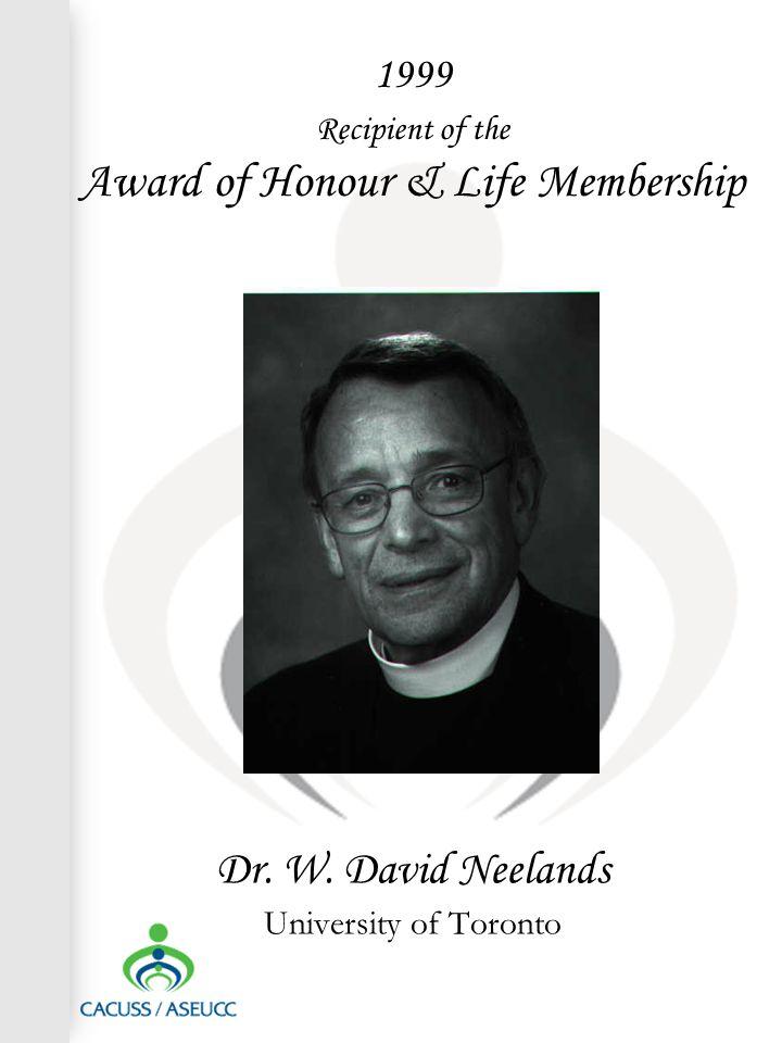 1999 Recipient of the Award of Honour & Life Membership Dr. W. David Neelands University of Toronto