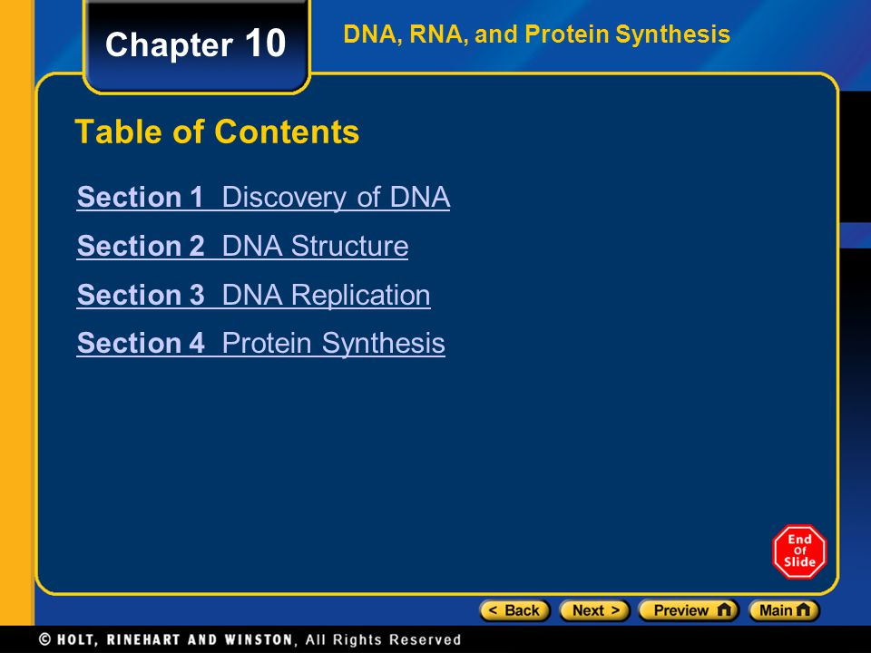 DNA, RNA, and Protein Synthesis Chapter 10 Table of Contents Section 1 Discovery of DNA Section 2 DNA Structure Section 3 DNA Replication Section 4 Protein Synthesis