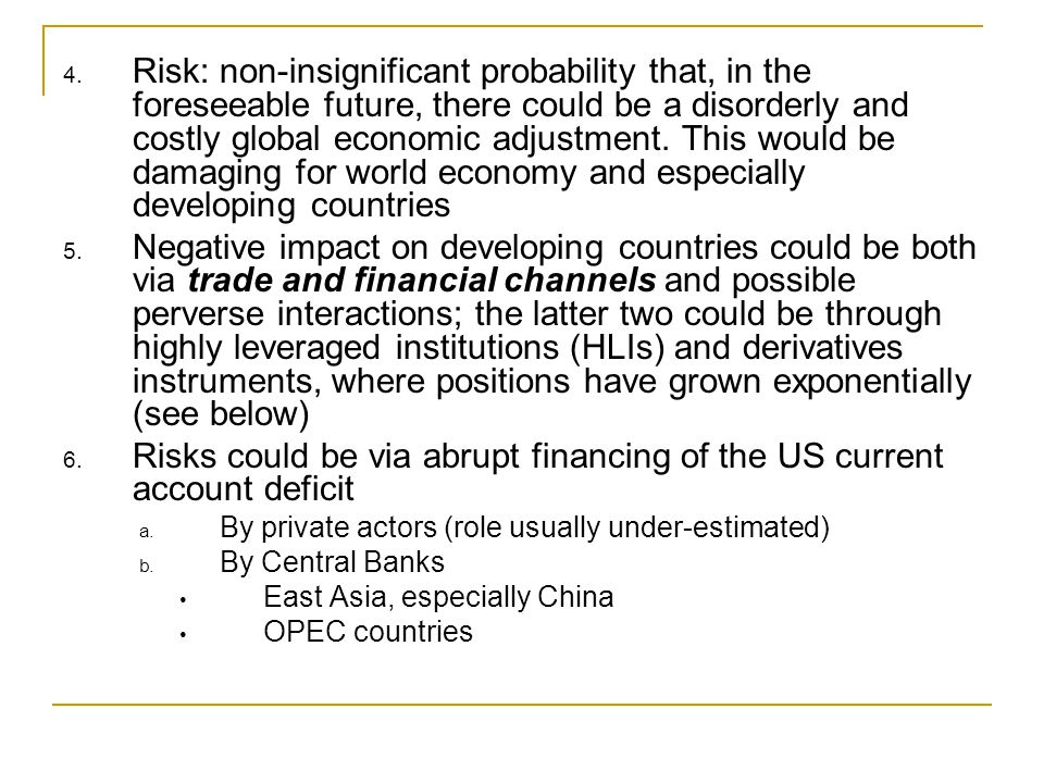 4. Risk: non-insignificant probability that, in the foreseeable future, there could be a disorderly and costly global economic adjustment. This would