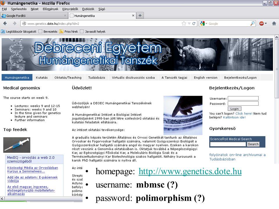 homepage: http://www.genetics.dote.huhttp://www.genetics.dote.hu username: mbmsc ( ) password: polimorphism ( )