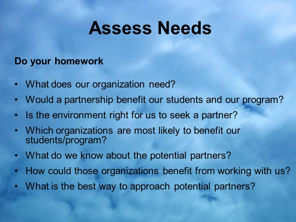 Assess Needs Do your homework What does our organization need.