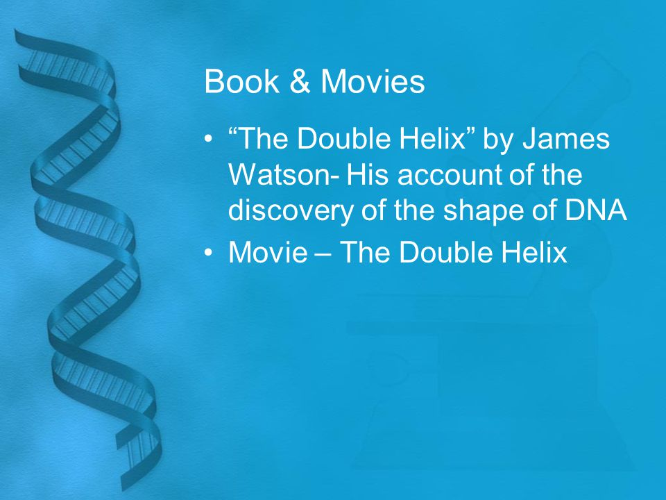 """Book & Movies """"The Double Helix"""" by James Watson- His account of the discovery of the shape of DNA Movie – The Double Helix"""
