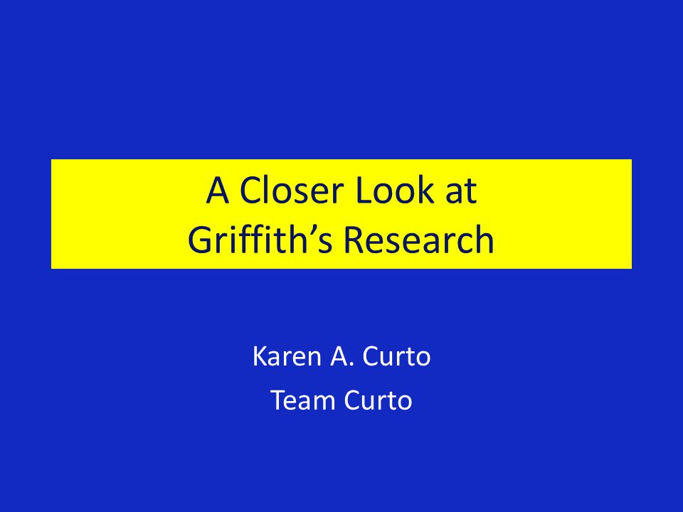 A Closer Look at Griffith's Research Karen A. Curto Team Curto
