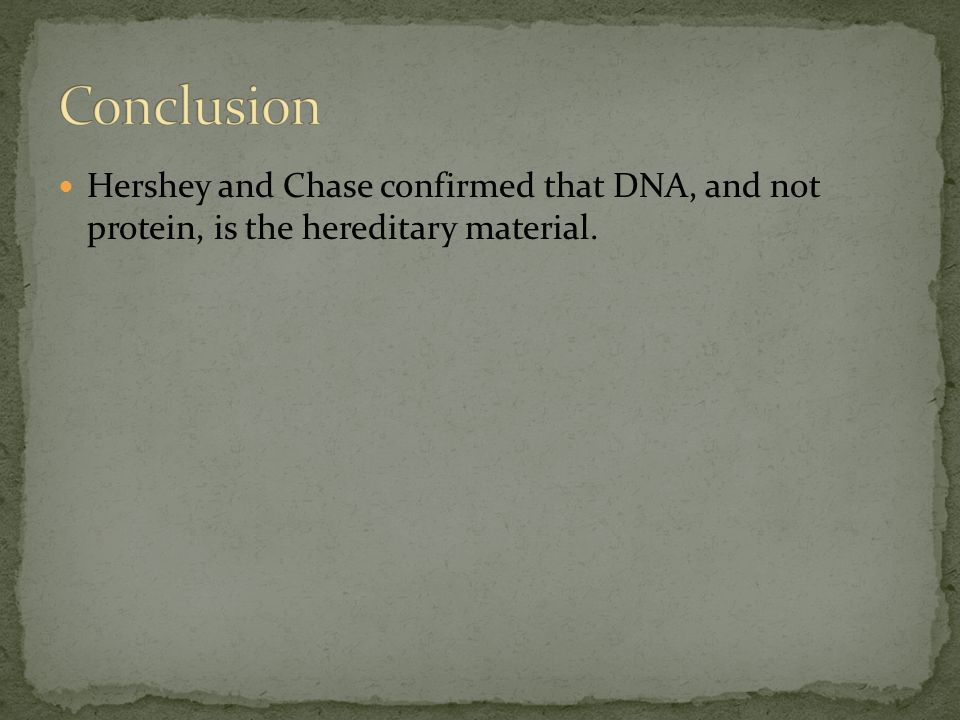 Hershey and Chase confirmed that DNA, and not protein, is the hereditary material.