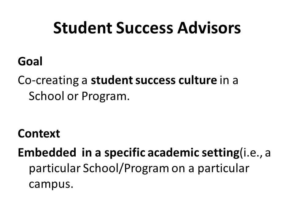 Student Success Advisors Goal Co-creating a student success culture in a School or Program.