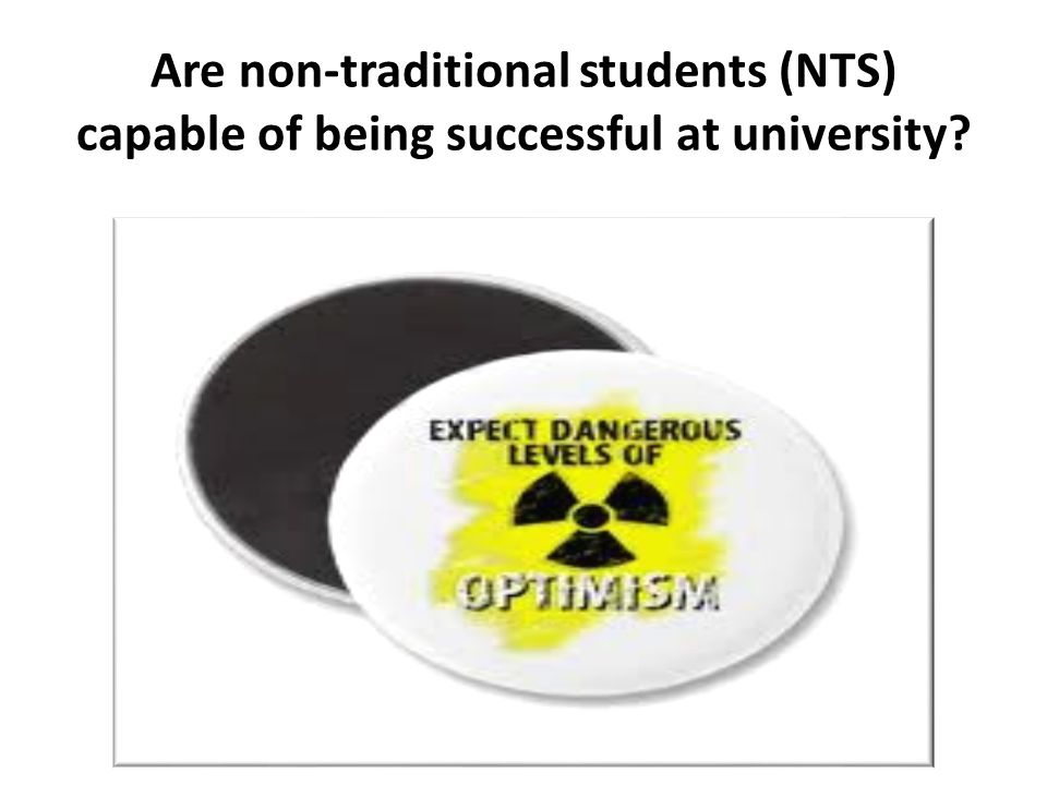 Are non-traditional students (NTS) capable of being successful at university