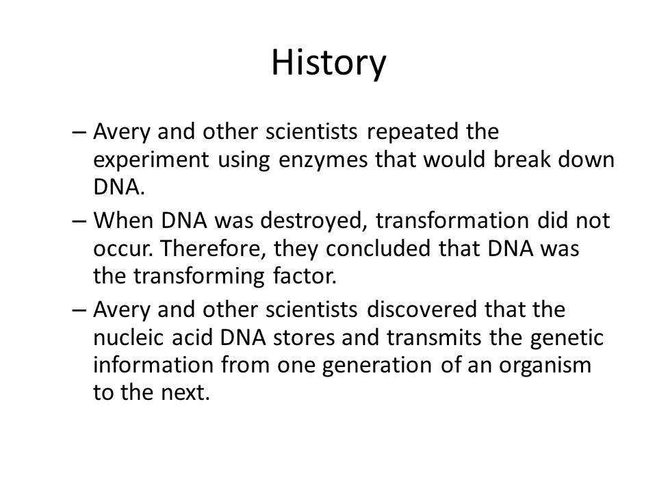History – Avery and other scientists repeated the experiment using enzymes that would break down DNA.