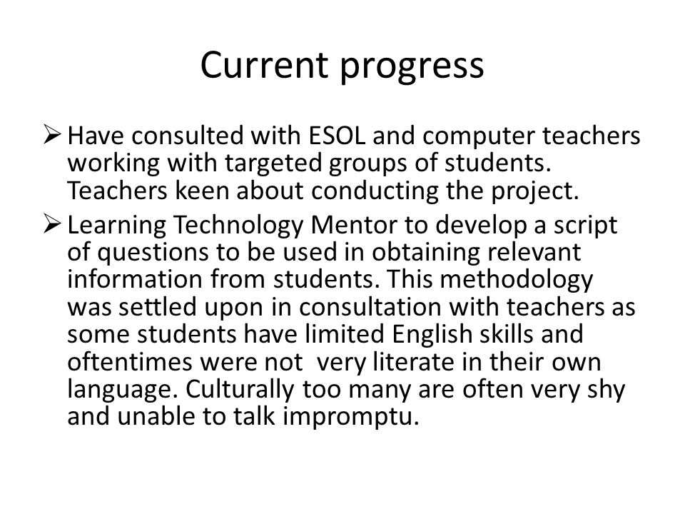 Current progress  Have consulted with ESOL and computer teachers working with targeted groups of students.