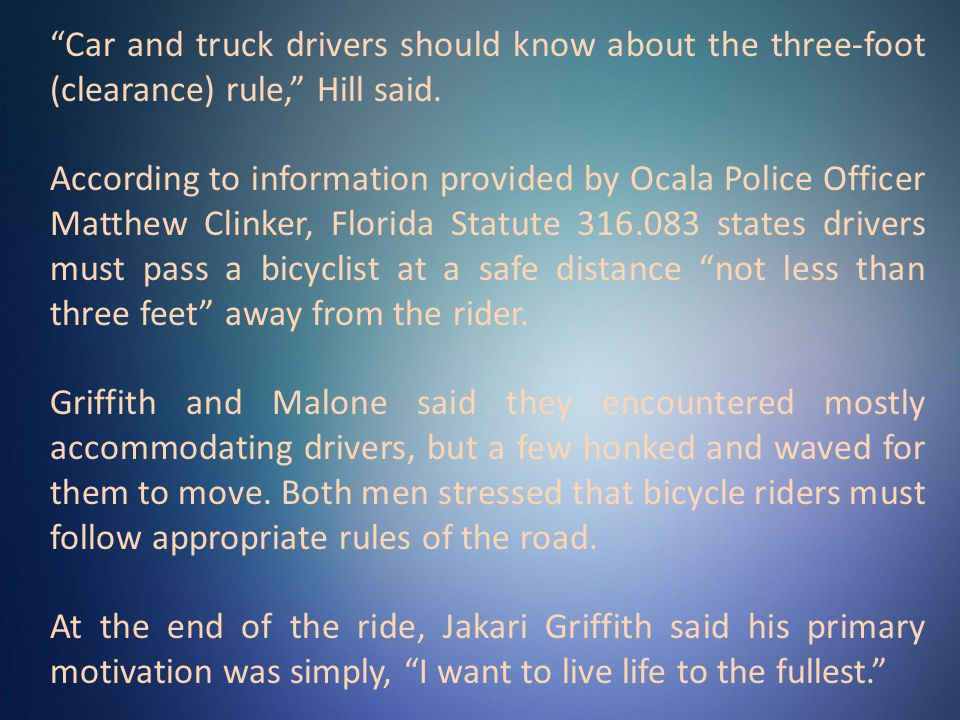 Car and truck drivers should know about the three-foot (clearance) rule, Hill said.