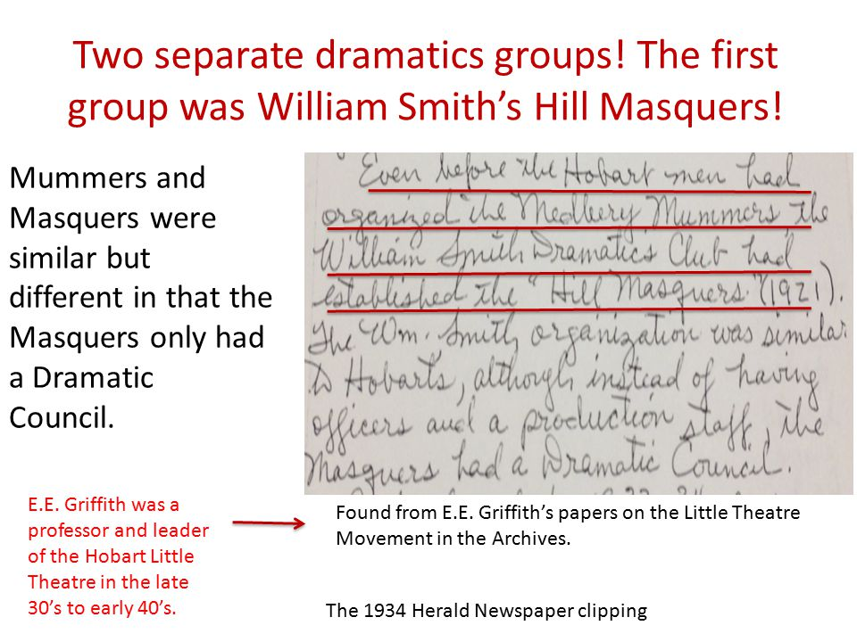 Two separate dramatics groups! The first group was William Smith's Hill Masquers! Found from E.E. Griffith's papers on the Little Theatre Movement in