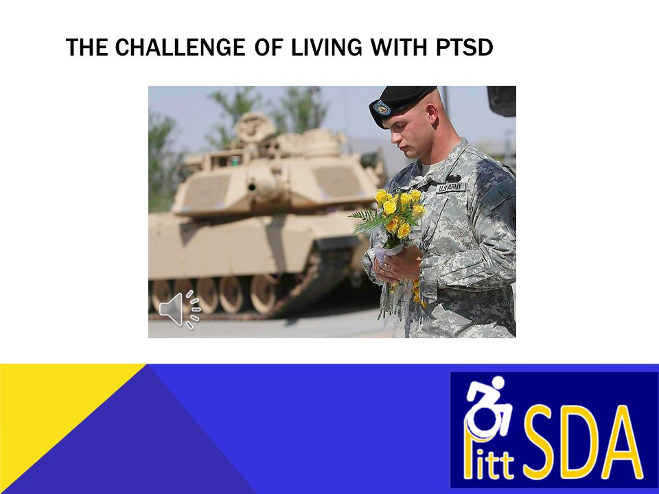 THE CHALLENGE OF LIVING WITH PTSD
