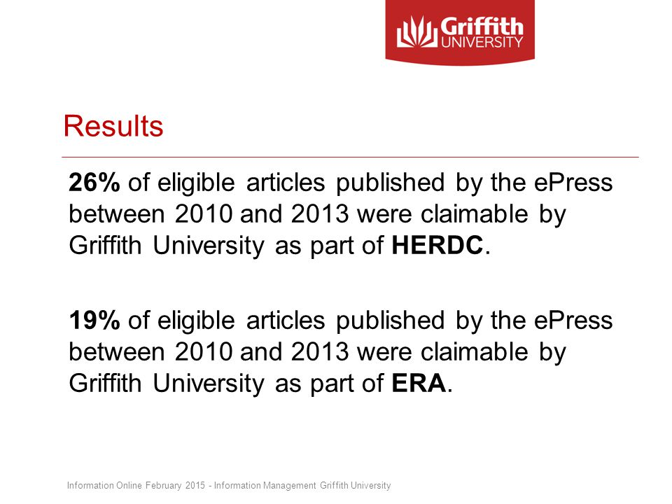 Results 26% of eligible articles published by the ePress between 2010 and 2013 were claimable by Griffith University as part of HERDC. 19% of eligible