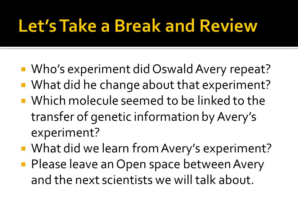  Who's experiment did Oswald Avery repeat.  What did he change about that experiment.