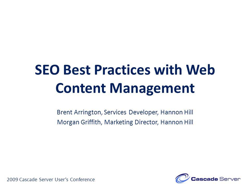 SEO Best Practices with Web Content Management Brent Arrington, Services Developer, Hannon Hill Morgan Griffith, Marketing Director, Hannon Hill 2009