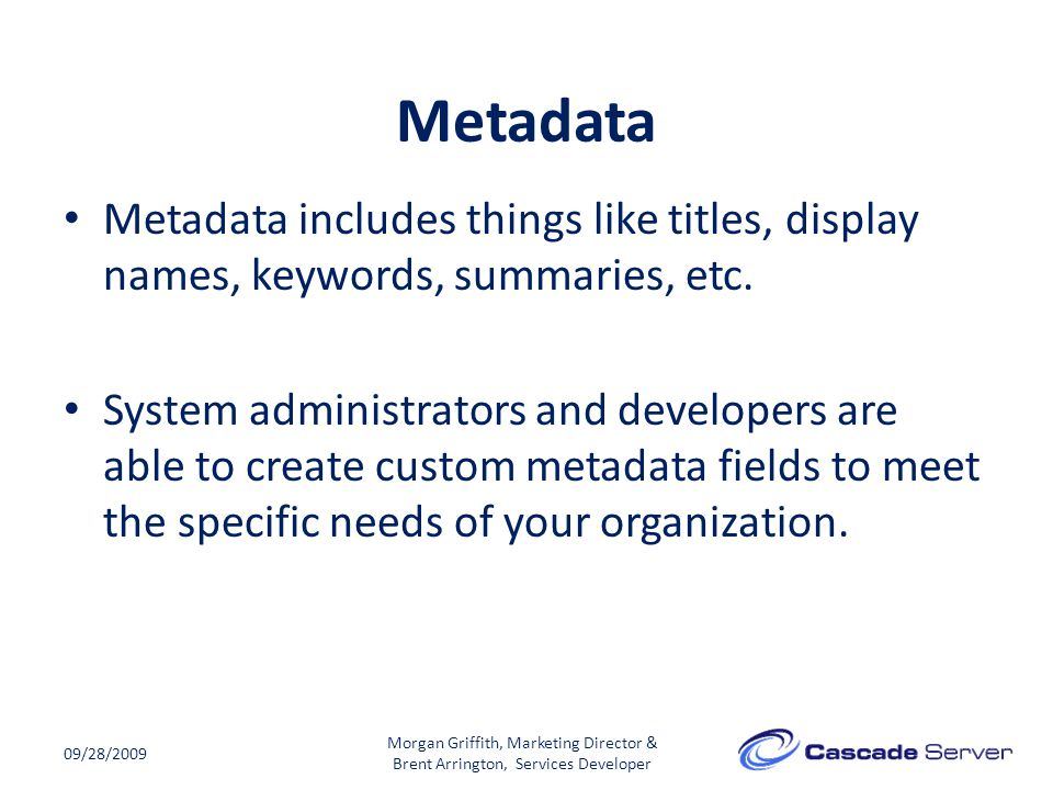 Metadata 09/28/2009 Metadata includes things like titles, display names, keywords, summaries, etc.