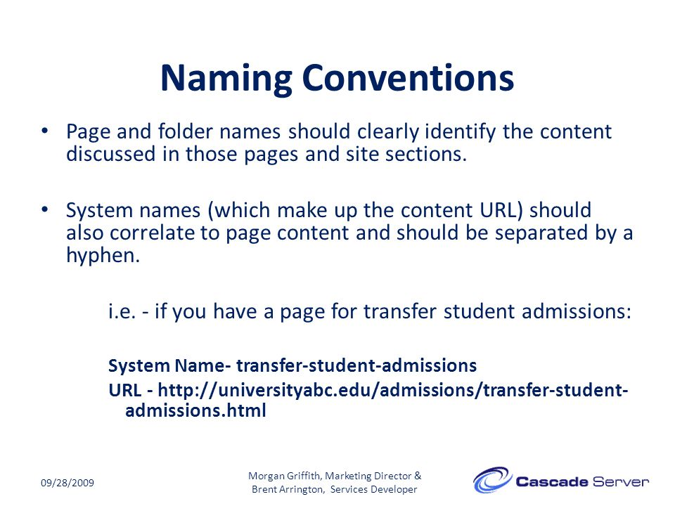 Naming Conventions 09/28/2009 Page and folder names should clearly identify the content discussed in those pages and site sections.