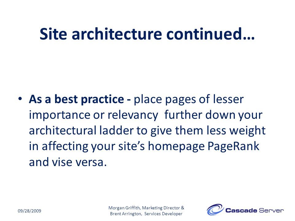 Site architecture continued… 09/28/2009 As a best practice - place pages of lesser importance or relevancy further down your architectural ladder to g