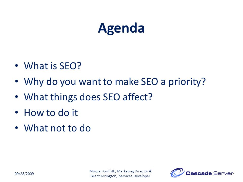 Agenda What is SEO. Why do you want to make SEO a priority.
