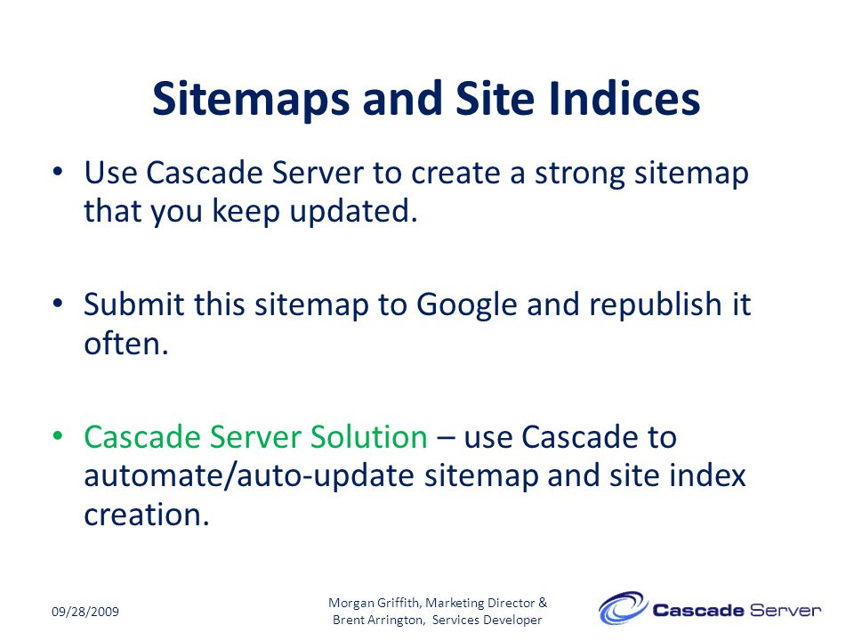 Sitemaps and Site Indices 09/28/2009 Use Cascade Server to create a strong sitemap that you keep updated.
