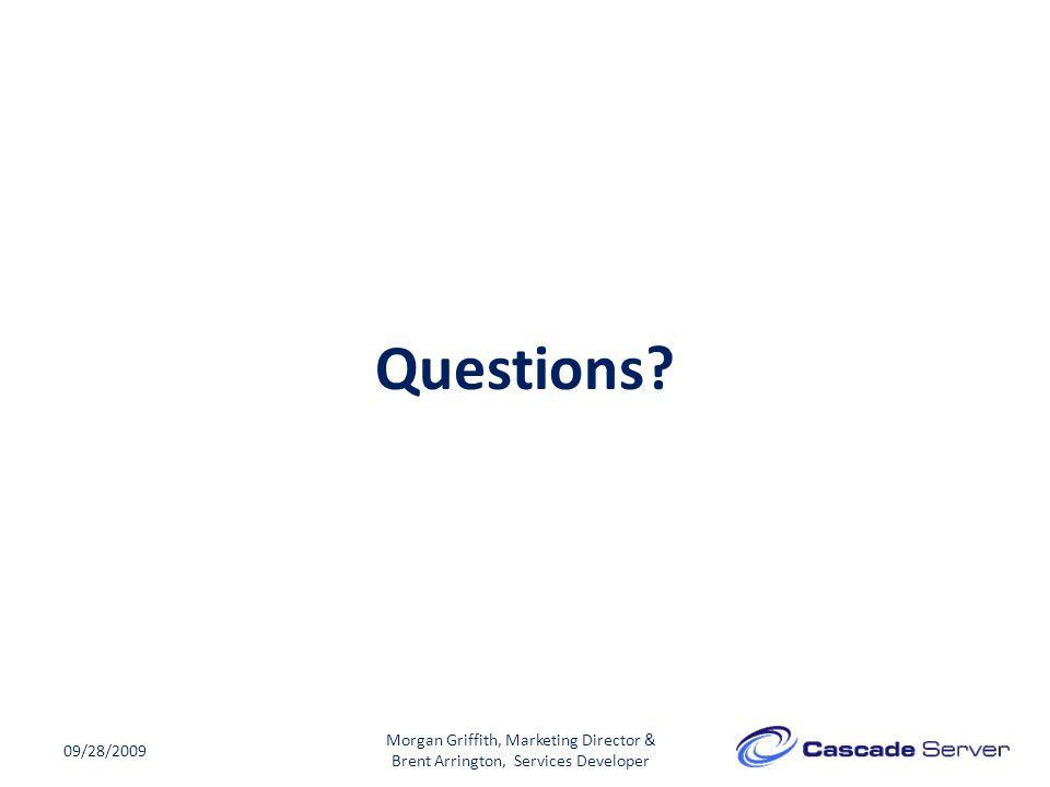Questions? 09/28/2009 Morgan Griffith, Marketing Director & Brent Arrington, Services Developer