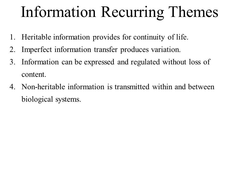 Information Recurring Themes 1.Heritable information provides for continuity of life.