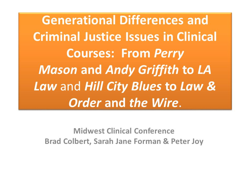 Generational Differences and Criminal Justice Issues in Clinical Courses: From Perry Mason and Andy Griffith to LA Law and Hill City Blues to Law & Order and the Wire.