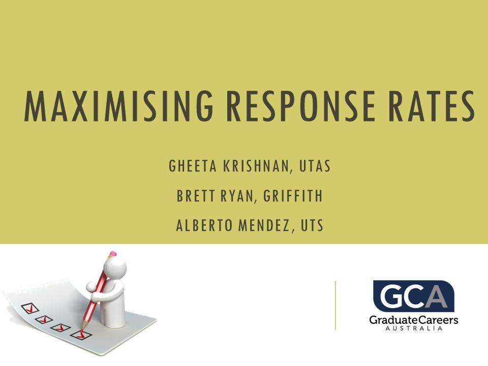 MAXIMISING RESPONSE RATES GHEETA KRISHNAN, UTAS BRETT RYAN, GRIFFITH ALBERTO MENDEZ, UTS