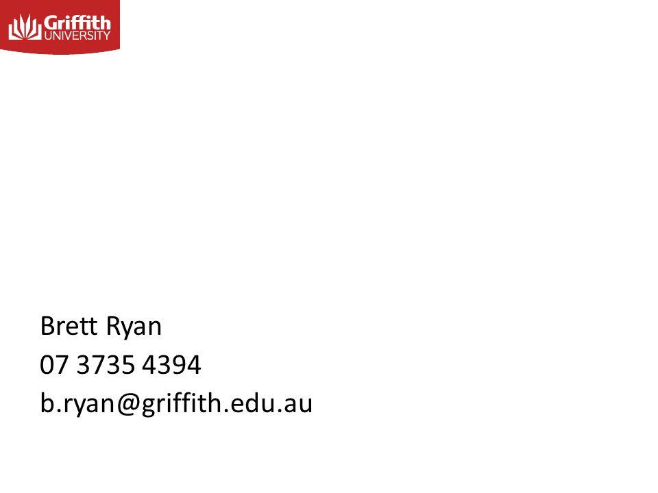 Brett Ryan 07 3735 4394 b.ryan@griffith.edu.au