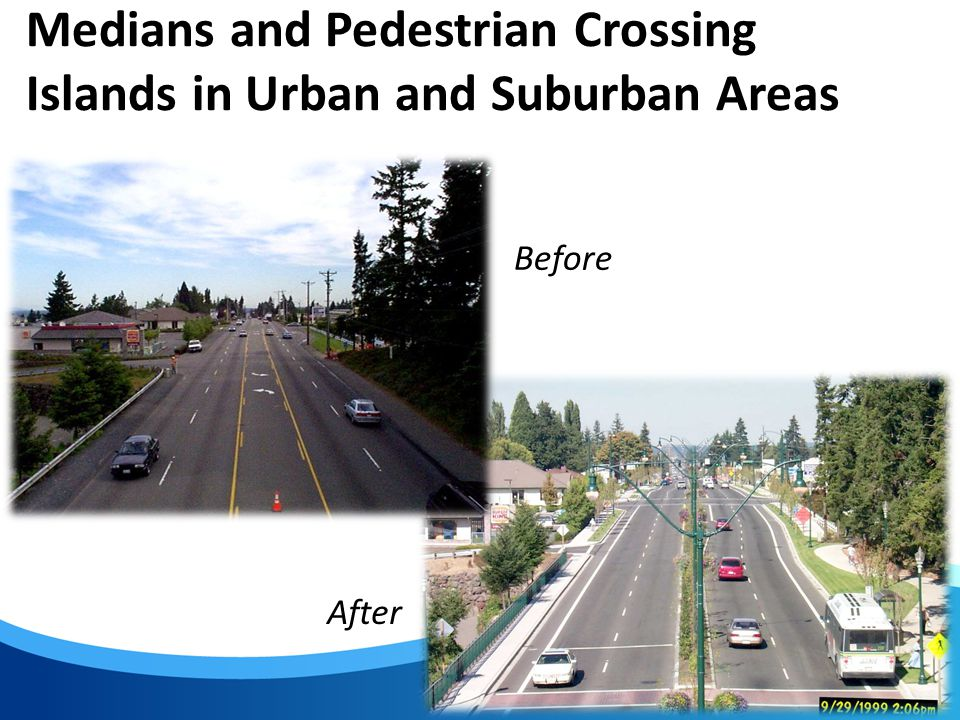 19 Medians and Pedestrian Crossing Islands in Urban and Suburban Areas Before After