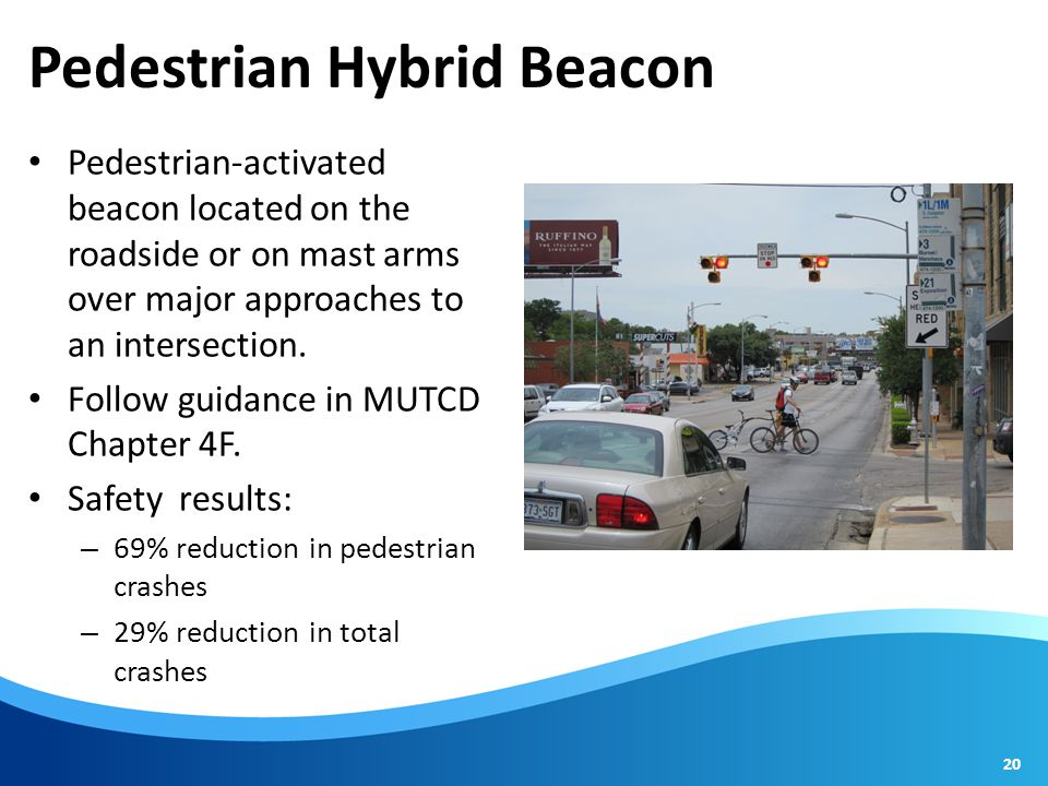 Pedestrian Hybrid Beacon Pedestrian-activated beacon located on the roadside or on mast arms over major approaches to an intersection.