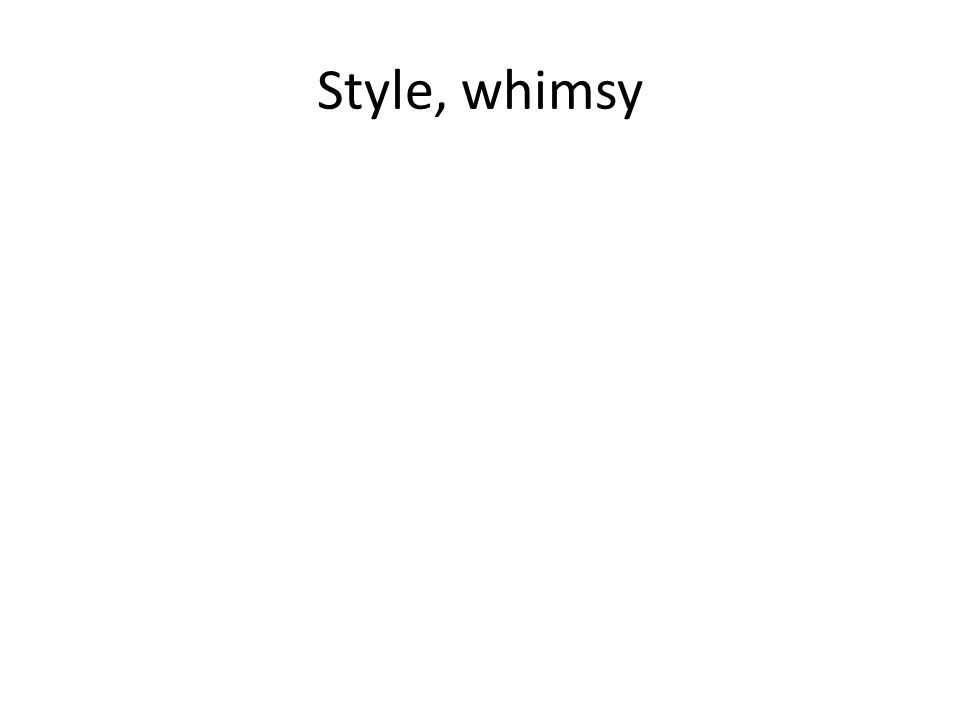 Style, whimsy