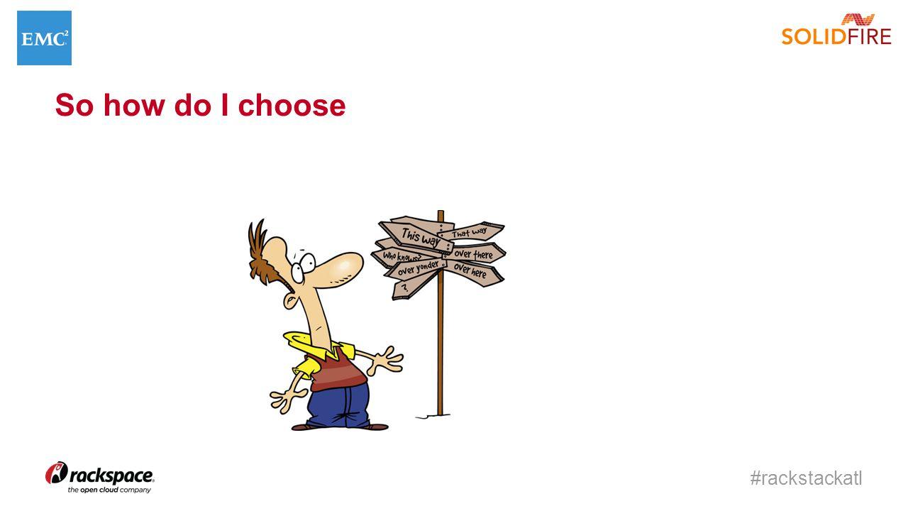 #rackstackatl So how do I choose