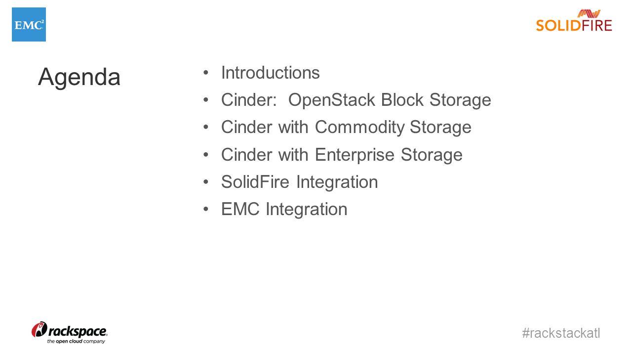 #rackstackatl Agenda Introductions Cinder: OpenStack Block Storage Cinder with Commodity Storage Cinder with Enterprise Storage SolidFire Integration EMC Integration