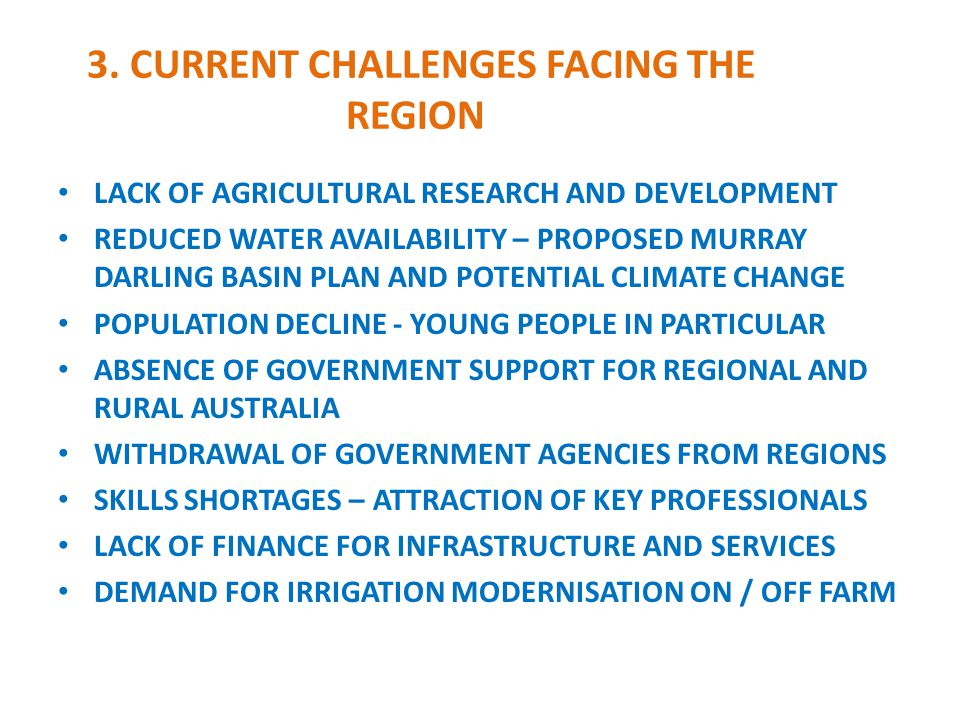 3. CURRENT CHALLENGES FACING THE REGION LACK OF AGRICULTURAL RESEARCH AND DEVELOPMENT REDUCED WATER AVAILABILITY – PROPOSED MURRAY DARLING BASIN PLAN