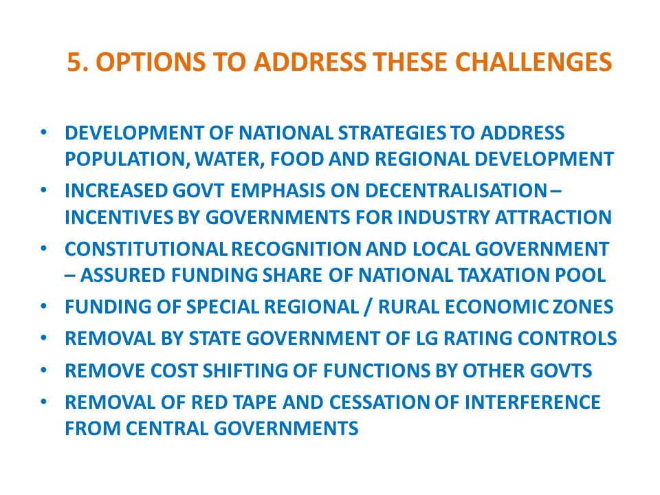 5. OPTIONS TO ADDRESS THESE CHALLENGES DEVELOPMENT OF NATIONAL STRATEGIES TO ADDRESS POPULATION, WATER, FOOD AND REGIONAL DEVELOPMENT INCREASED GOVT E