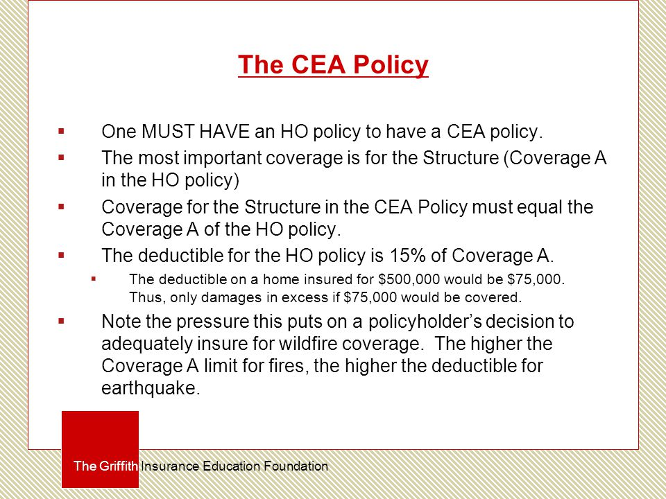 The CEA Policy  One MUST HAVE an HO policy to have a CEA policy.