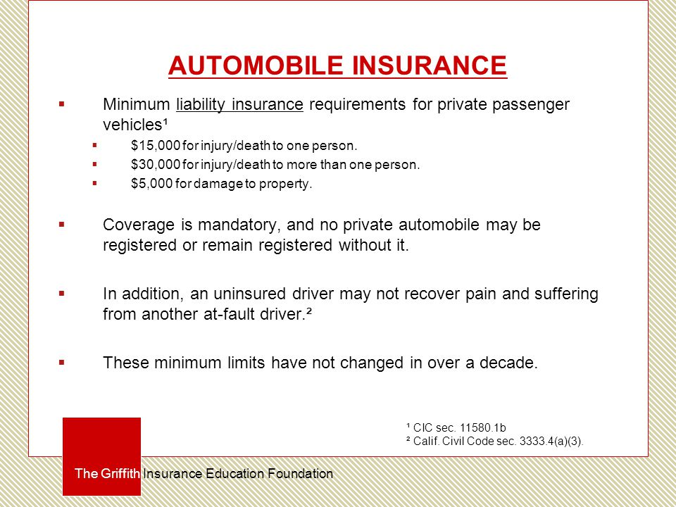 AUTOMOBILE INSURANCE  Minimum liability insurance requirements for private passenger vehicles¹  $15,000 for injury/death to one person.